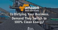 Amazon Web Services is dirtying your business. Demand they switch to 100% clean energy!