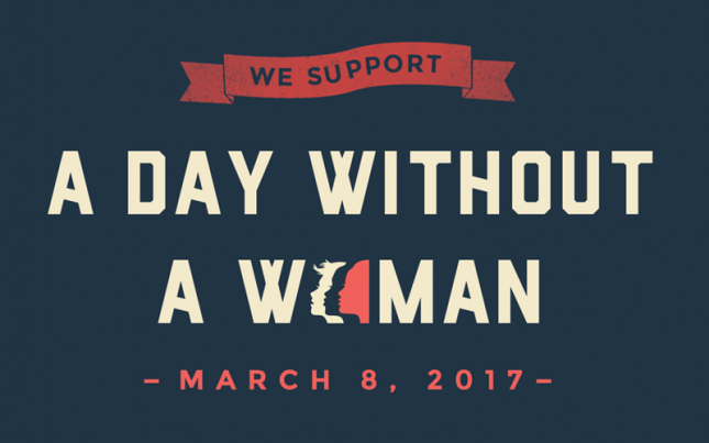 We Support A Day Without A Woman - March 8, 2017